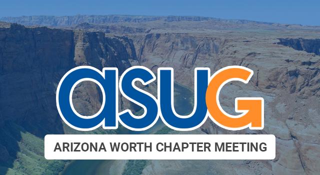 ASUG Arizona Chapter Meeting – Wednesday, April 24, 2019